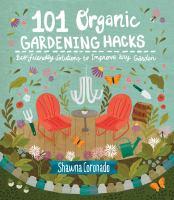 101 Organic Gardening Hacks : Eco-Friendly Solutions to Improve Any Garden.