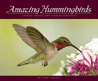 Amazing hummingbirds : unique images and characteristics