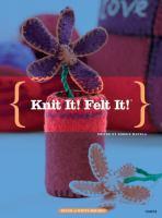Knit It! Felt It!