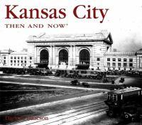 Kansas City Then & Now