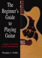 The Beginner's Guide to Playing Guitar