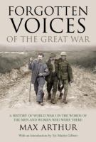 Forgotten voices of the Great War : a history of World War I in the words of the men and women who were there
