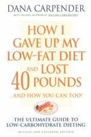 How I Gave up My Low Fat Diet and Lost 40 Pounds ... and How You Can Too!