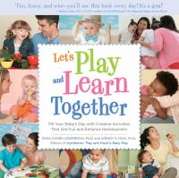 Let's play and learn together : fill your baby's day with creative activities that are fun and enhance development