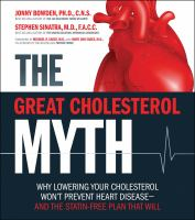 The great cholesterol myth : why lowering your cholesterol won't prevent heart disease-- and the statin-free plan that will