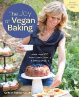 The joy of vegan baking : more than 150 traditional treats and sinful sweets