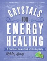 Crystals for energy healing : a practical sourcebook of 100 crystals