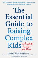 The Essential Guide to Raising Complex Kids With ADHD, Anxiety, and More