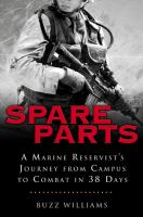 Spare Parts: A Marine Reservist's Journey From Campus to Combat in 38 Days