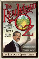 The real Wizard of Oz : the life and times of L. Frank Baum