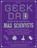 The Geek Dad Book for Aspiring Mad Scientists