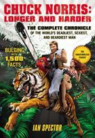 Chuck Norris : longer and harder : the complete chronicle of the world's deadliest, sexiest, and beardiest man