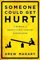 Someone could get hurt : a memoir of twenty-first-century parenthood