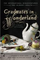 Graduates in wonderland : true dispatches from down the rabbit hole