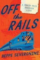 Off the rails : a train trip through lifexvi, 208 pages ; 22 cm