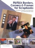 Perfect Borders, Corners & Frames for Scrapbooks