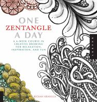 One zentangle a day : a 6-week course in creative drawing for relaxation, inspiration, and fun