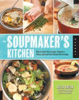 The soupmaker's kitchen : how to save your scraps, prepare a stock, and craft the perfect pot of soup