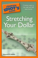 The Complete Idiot's Guide to Stretching your Dollar
