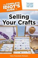 The Complete Idiot's Guide to Selling your Crafts