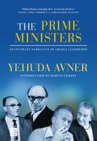 The prime ministers : an intimate narrative of Israeli leadership