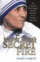 Mother Teresa's Secret Fire