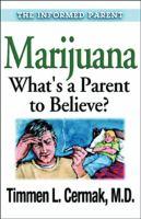 Marijuana: What's A Parent to Believe? (Informed Parent)