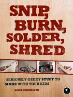 Snip, Burn, Solder, Shred