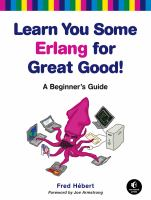 Learn You Some Erlang for Great Good! : A Beginner's Guide