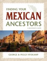 Finding your Mexican ancestors : a beginner's guide