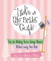 "The ""I Have A Life"" Bride's Guide"