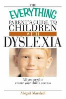 The Everything Parent's Guide to Children With Dyslexia