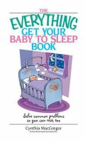 The Everything Get your Baby to Sleep Book