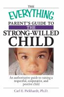 The Everything Parent's Guide to the Strong-willed Child
