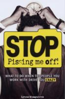 Stop Pissing Me Off!