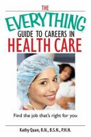 The Everything Guide to Careers in Health Care