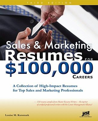 Sales & Marketing Resumes for $100,000 Careers: A Collection of High-Impact Resumes for Top Sales and Marketing Professionals