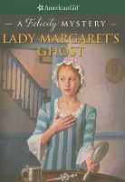 American Girl : Lady Margaret's Ghost : A Felicity Mystery
