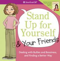 Stand up for yourself & your friends : dealing with bullies and bossiness, and finding a better way