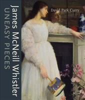 James McNeill Whistler : Uneasy Pieces