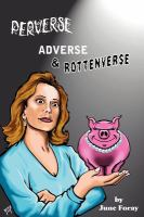Perverse, Adverse, and Rottenverse