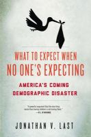 What to expect when no one's expecting : America's coming demographic disaster
