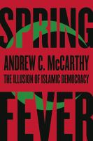 Spring fever : the illusion of Islamic democracy