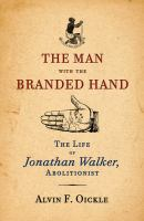 Man With the Branded Hand: the Life of Jonathan Walker, Abolitionist