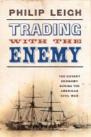 Trading with the enemy : the covert economy during the American Civil War