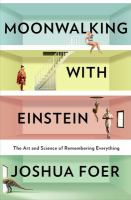 Moonwalking with Einstein : the art and science of remembering everything