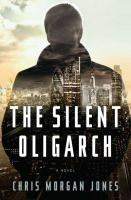 The Silent Oligarch : a Novel