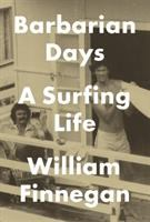 Barbarian Days: A Surfing Life, by William Finnegan
