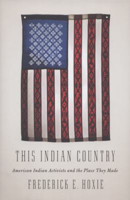 This Indian Country: American Indian Political Activists and the Place They Made