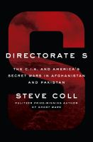 Directorate S : The C. I. A. and America's Secret Wars in Afghanistan and Pakistan, 2001-2016